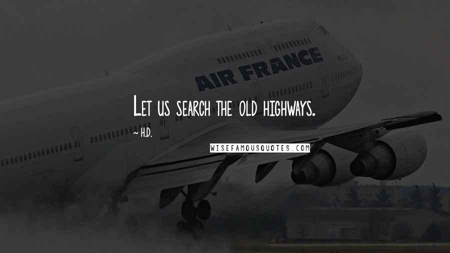 H.D. quotes: Let us search the old highways.