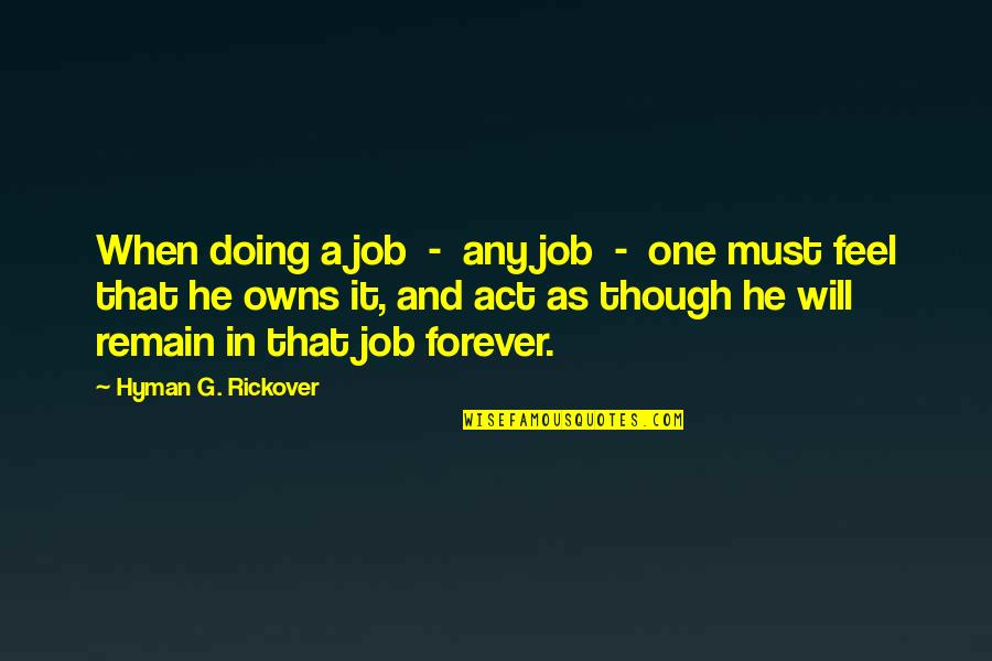 H.g. Rickover Quotes By Hyman G. Rickover: When doing a job - any job -