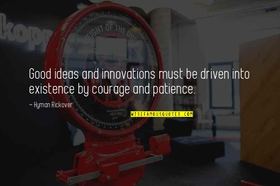 H.g. Rickover Quotes By Hyman Rickover: Good ideas and innovations must be driven into