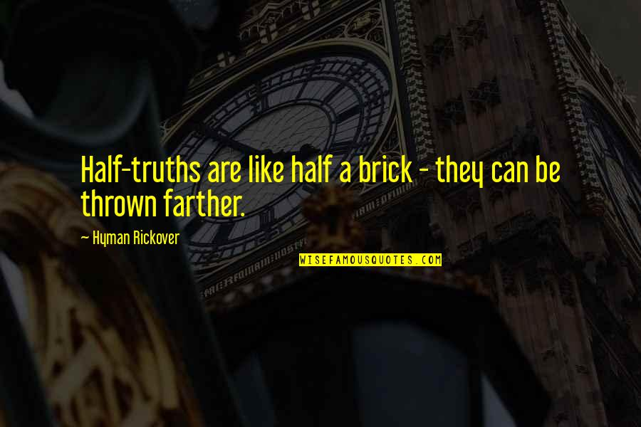 H.g. Rickover Quotes By Hyman Rickover: Half-truths are like half a brick - they