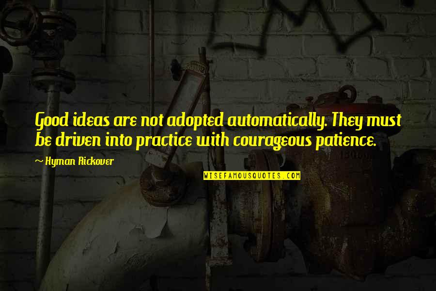 H.g. Rickover Quotes By Hyman Rickover: Good ideas are not adopted automatically. They must