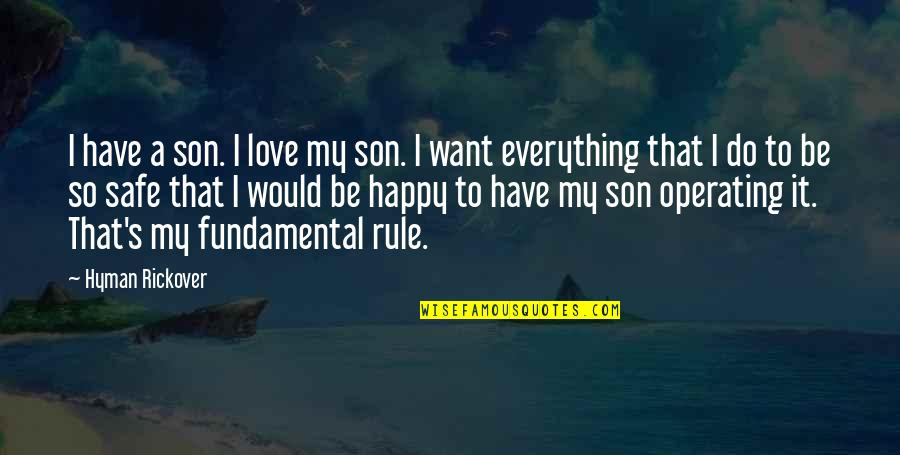 H.g. Rickover Quotes By Hyman Rickover: I have a son. I love my son.
