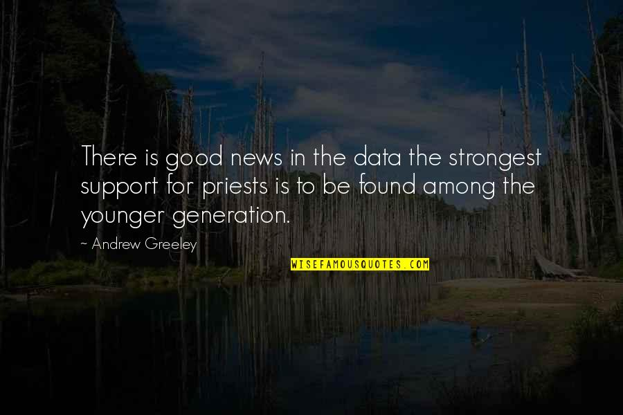 H Greeley Quotes By Andrew Greeley: There is good news in the data the