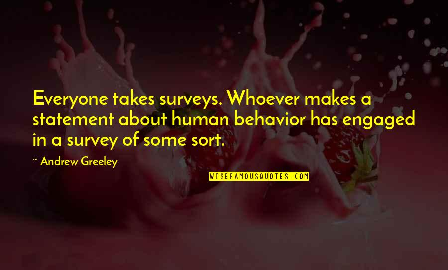 H Greeley Quotes By Andrew Greeley: Everyone takes surveys. Whoever makes a statement about