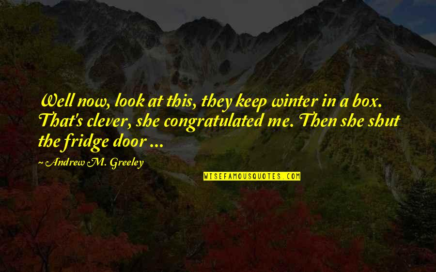 H Greeley Quotes By Andrew M. Greeley: Well now, look at this, they keep winter