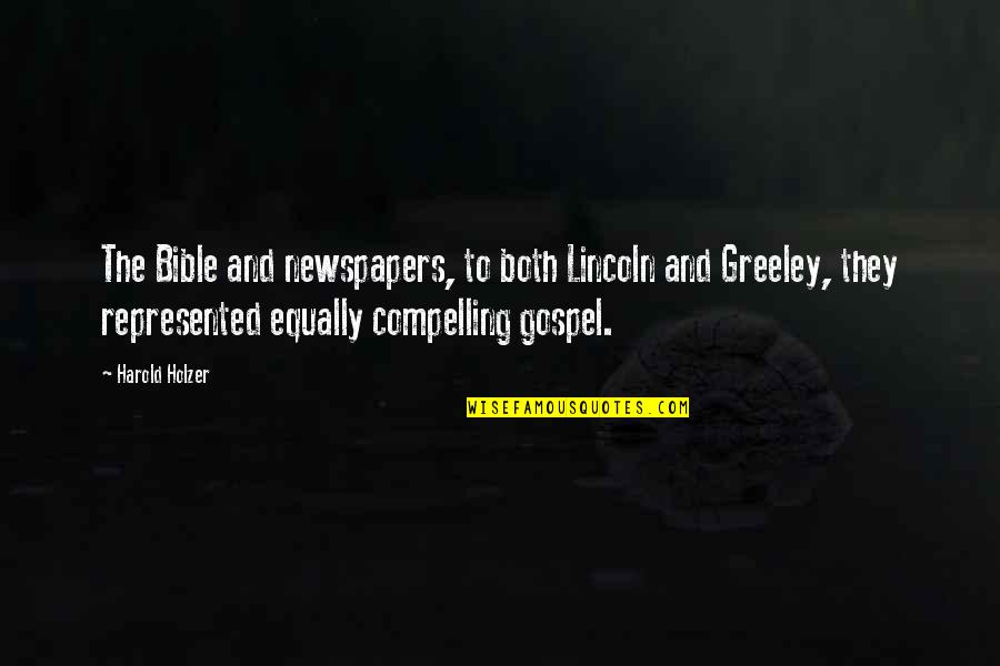 H Greeley Quotes By Harold Holzer: The Bible and newspapers, to both Lincoln and