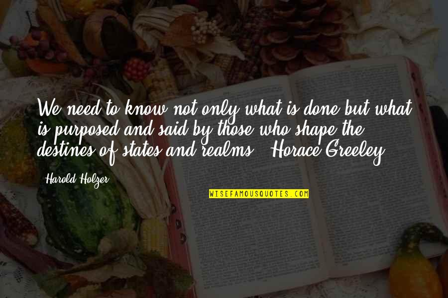 H Greeley Quotes By Harold Holzer: We need to know not only what is