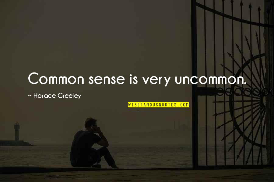 H Greeley Quotes By Horace Greeley: Common sense is very uncommon.