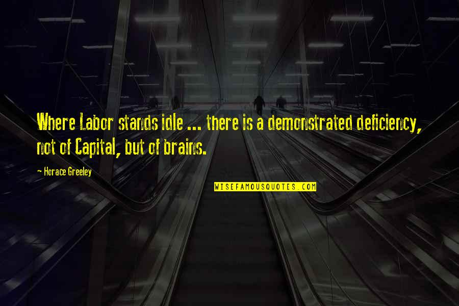 H Greeley Quotes By Horace Greeley: Where Labor stands idle ... there is a