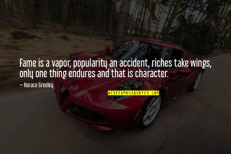H Greeley Quotes By Horace Greeley: Fame is a vapor, popularity an accident, riches