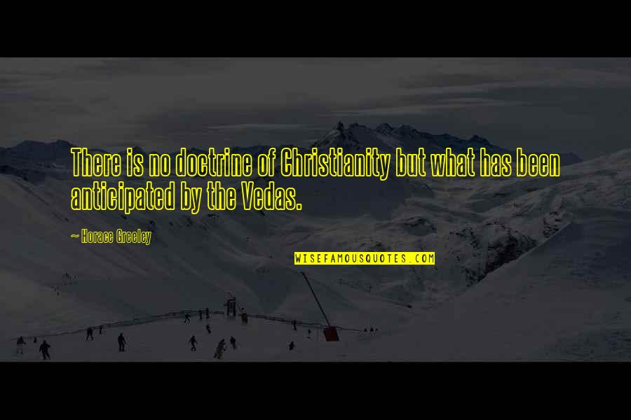 H Greeley Quotes By Horace Greeley: There is no doctrine of Christianity but what