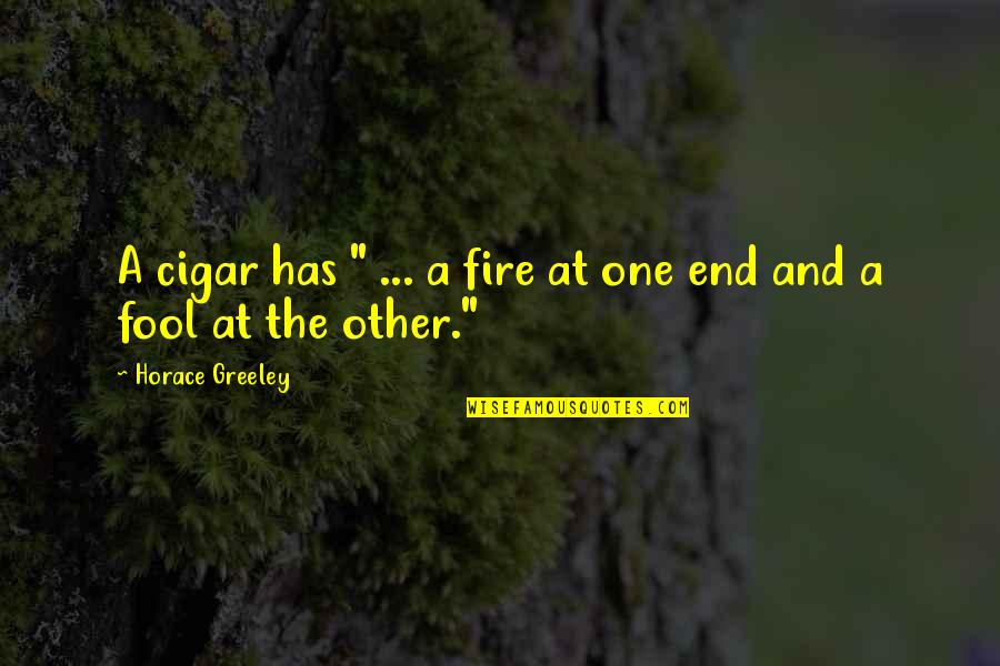 """H Greeley Quotes By Horace Greeley: A cigar has """" ... a fire at"""