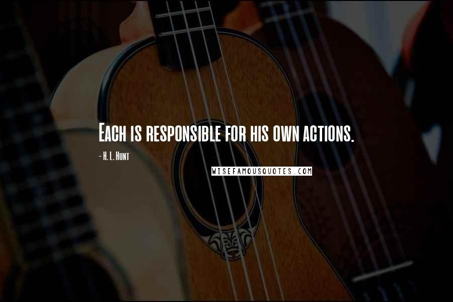 H. L. Hunt quotes: Each is responsible for his own actions.