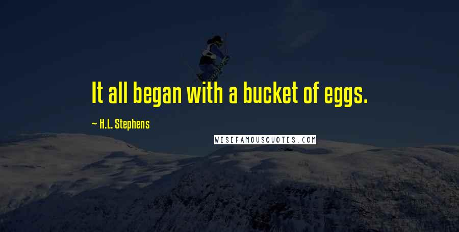 H.L. Stephens quotes: It all began with a bucket of eggs.
