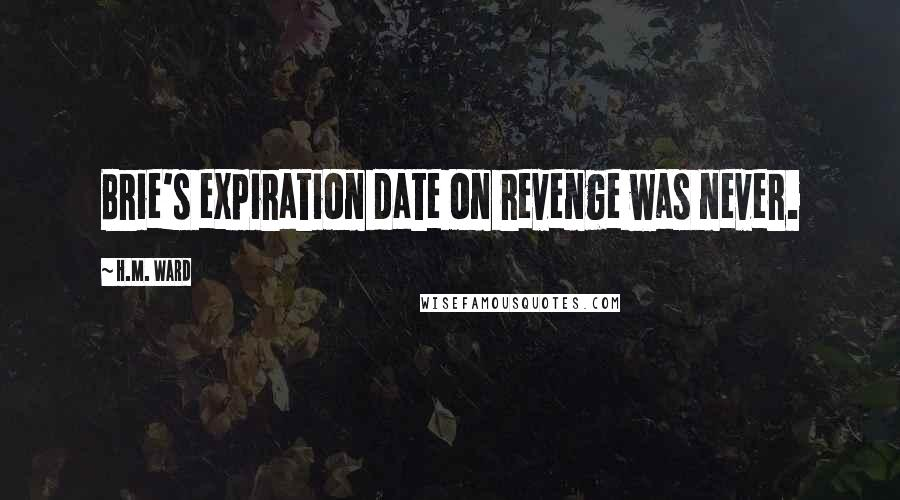 H.M. Ward quotes: Brie's expiration date on revenge was never.