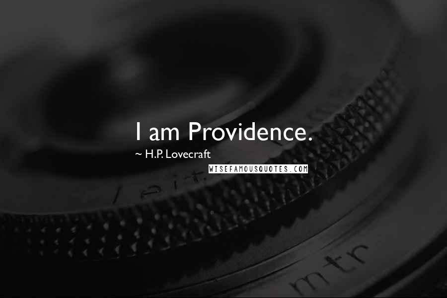 H.P. Lovecraft quotes: I am Providence.