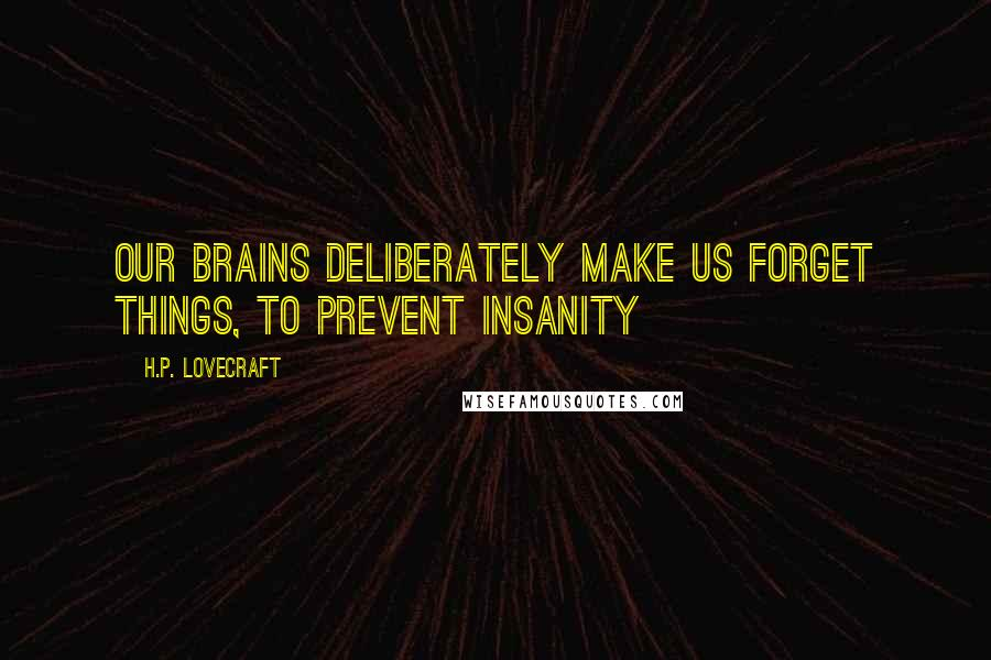 H.P. Lovecraft quotes: Our brains deliberately make us forget things, to prevent insanity