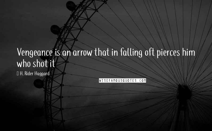 H. Rider Haggard quotes: Vengeance is an arrow that in falling oft pierces him who shot it