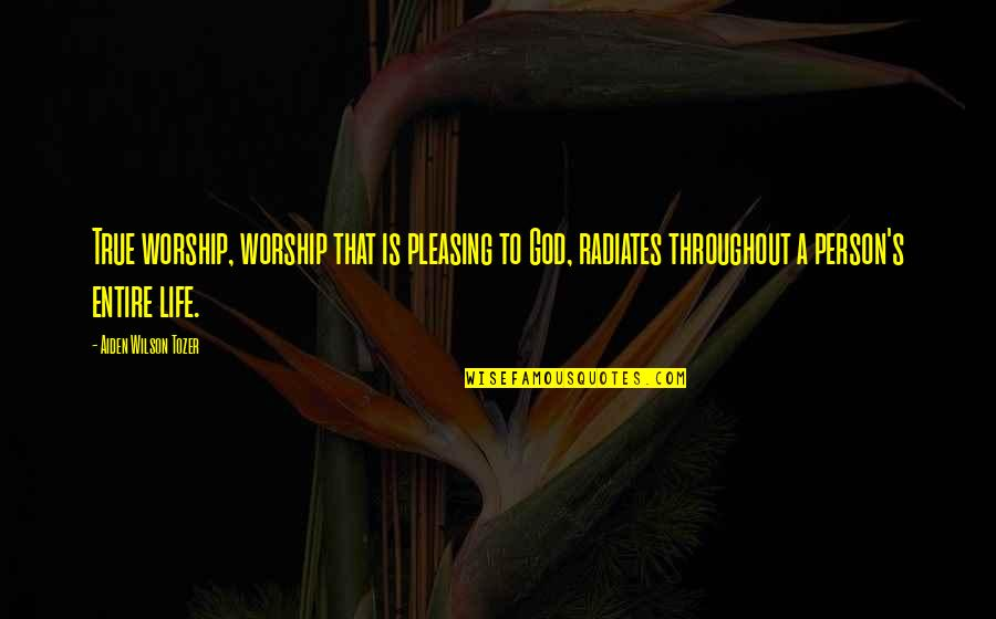 Haaaaate Quotes By Aiden Wilson Tozer: True worship, worship that is pleasing to God,