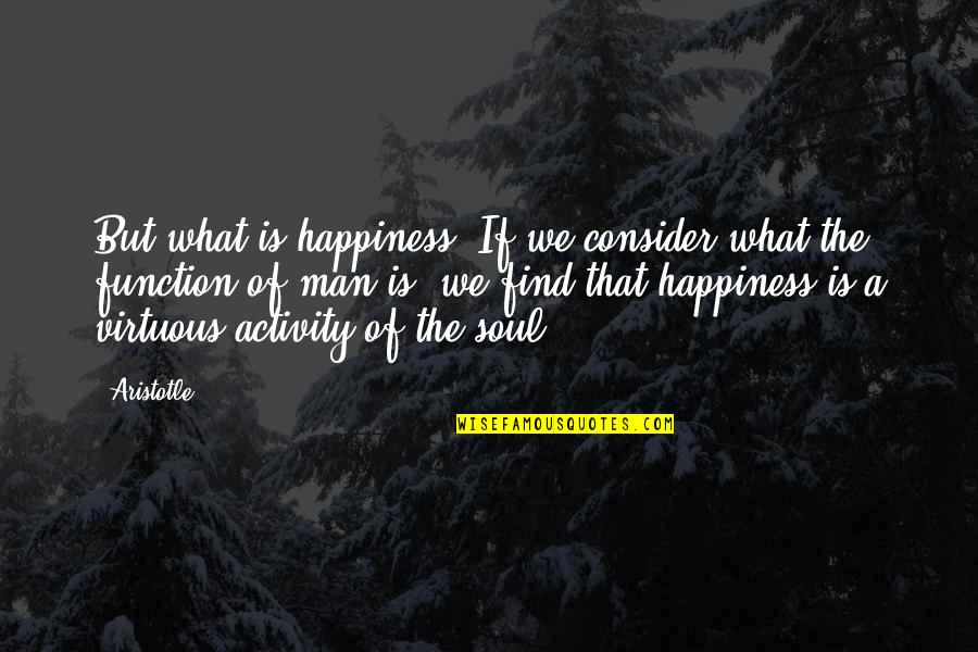 Haaaaate Quotes By Aristotle.: But what is happiness? If we consider what