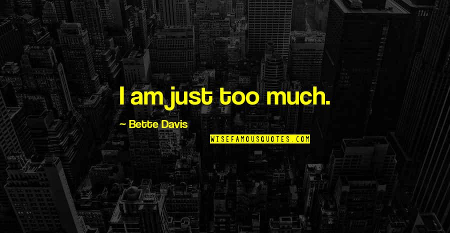 Haaaaate Quotes By Bette Davis: I am just too much.