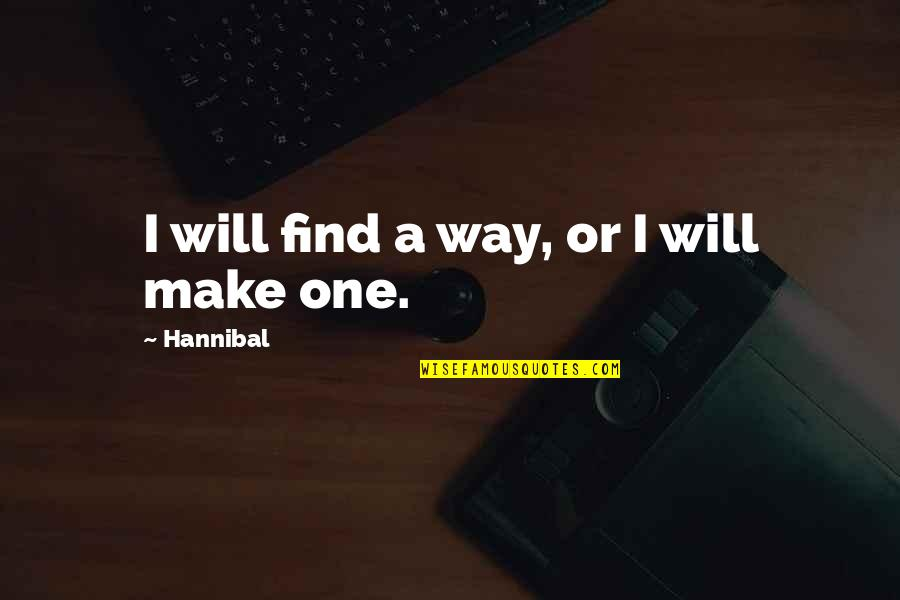 Haaaaate Quotes By Hannibal: I will find a way, or I will