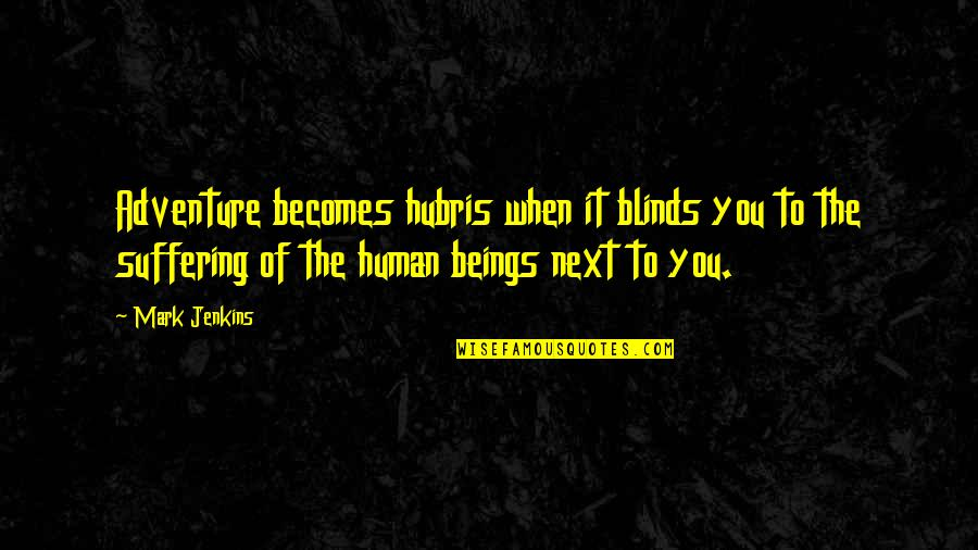 Haaaaate Quotes By Mark Jenkins: Adventure becomes hubris when it blinds you to