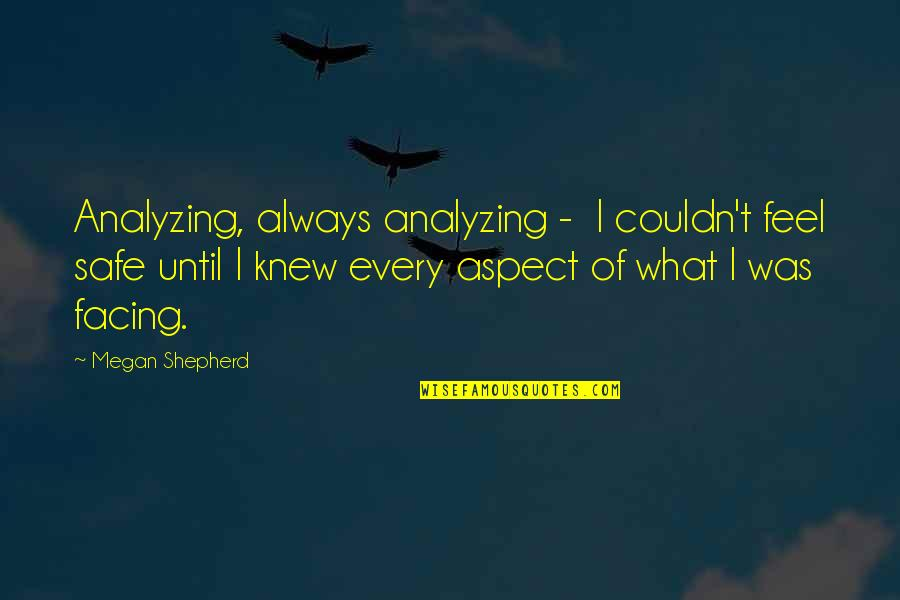 Haaaaate Quotes By Megan Shepherd: Analyzing, always analyzing - I couldn't feel safe