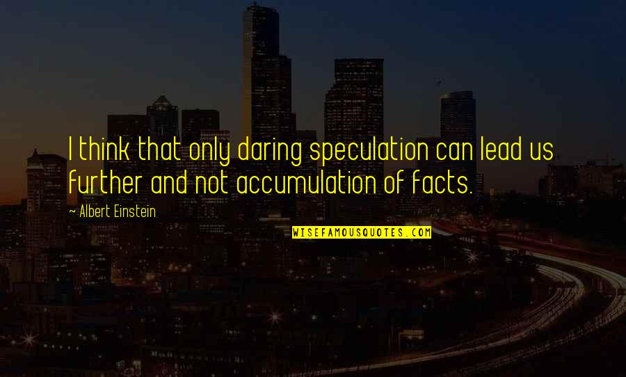 Habanero Pepper Quotes By Albert Einstein: I think that only daring speculation can lead