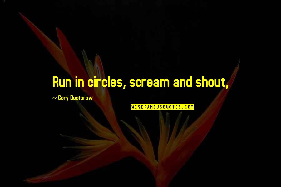 Habanero Pepper Quotes By Cory Doctorow: Run in circles, scream and shout,