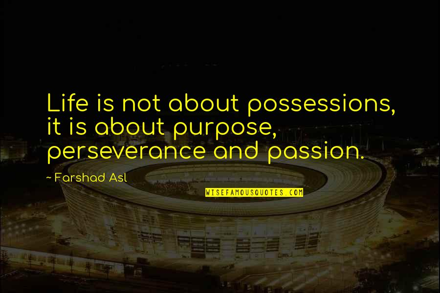 Habanero Pepper Quotes By Farshad Asl: Life is not about possessions, it is about