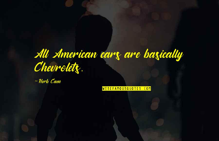 Habanero Pepper Quotes By Herb Caen: All American cars are basically Chevrolets.