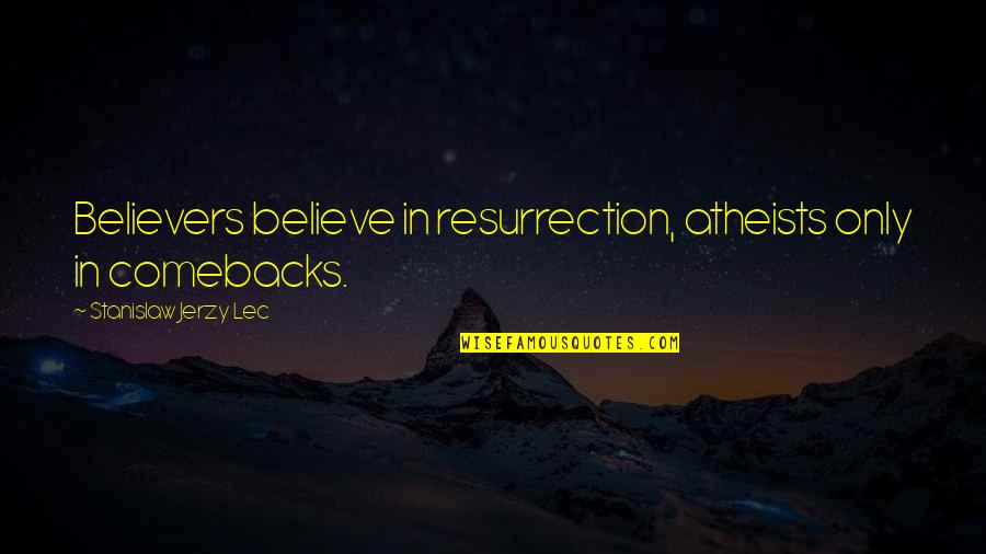 Habanero Pepper Quotes By Stanislaw Jerzy Lec: Believers believe in resurrection, atheists only in comebacks.