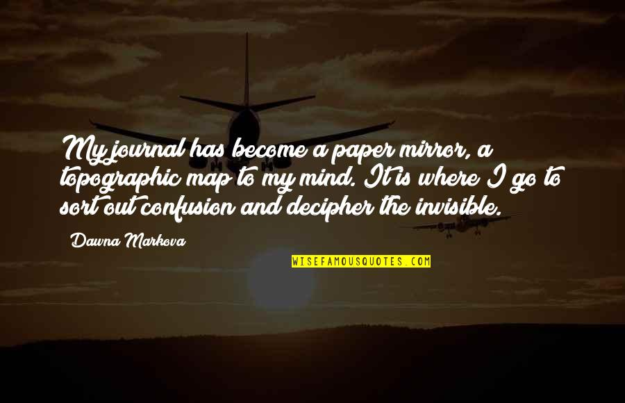 Haberdasheri Quotes By Dawna Markova: My journal has become a paper mirror, a
