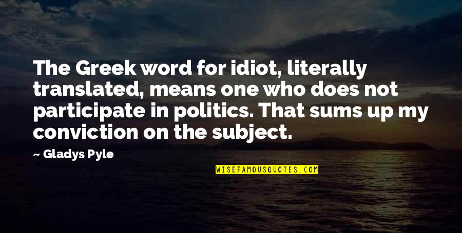 Haberdasheri Quotes By Gladys Pyle: The Greek word for idiot, literally translated, means