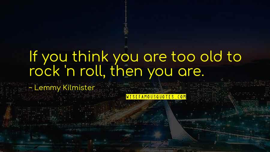 Haberdasheri Quotes By Lemmy Kilmister: If you think you are too old to