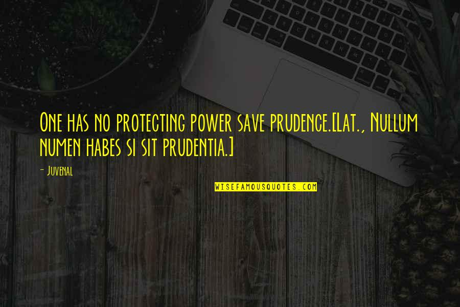 Habes Quotes By Juvenal: One has no protecting power save prudence.[Lat., Nullum