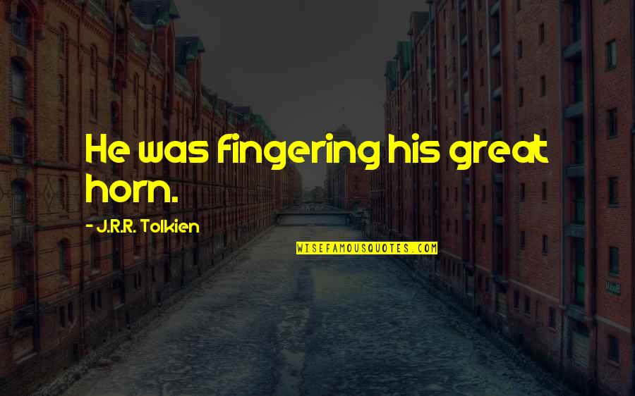 Habs Playoff Quotes By J.R.R. Tolkien: He was fingering his great horn.