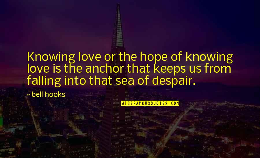 Hachim Mastour Quotes By Bell Hooks: Knowing love or the hope of knowing love