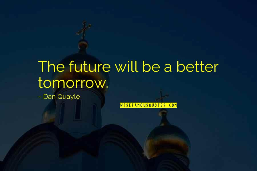 Hachim Mastour Quotes By Dan Quayle: The future will be a better tomorrow.