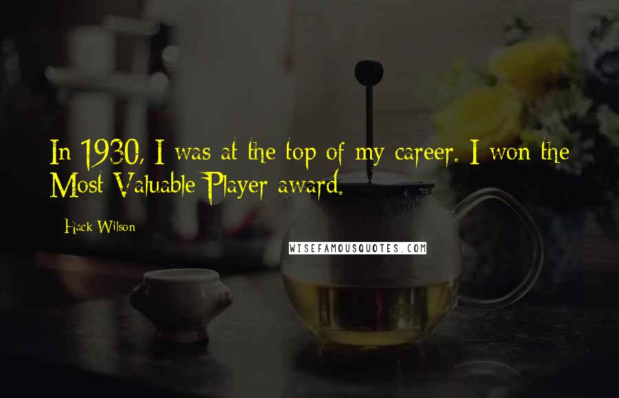 Hack Wilson quotes: In 1930, I was at the top of my career. I won the Most Valuable Player award.