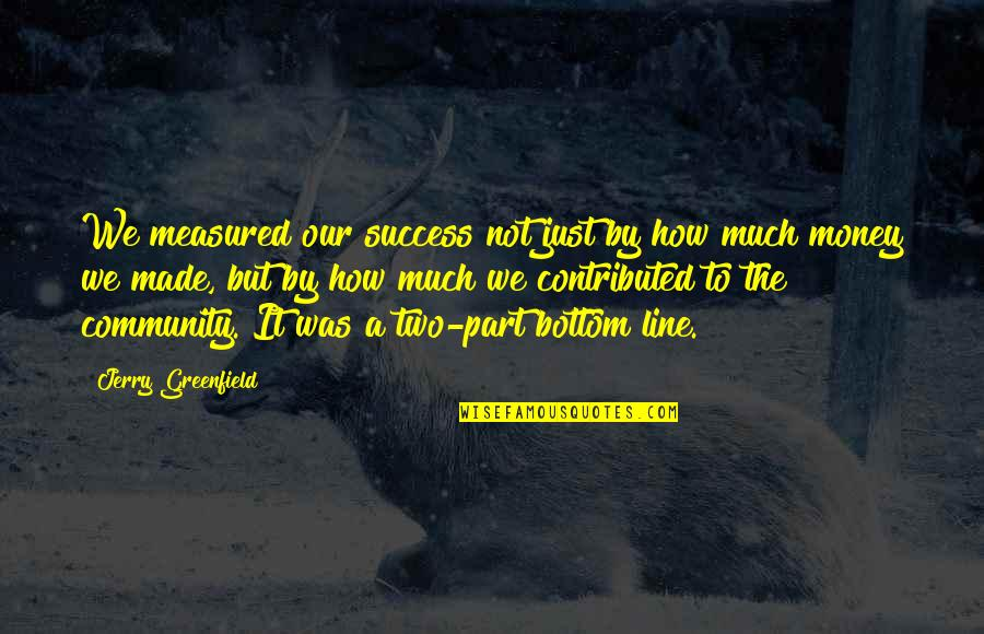 Hackers Love Quotes By Jerry Greenfield: We measured our success not just by how