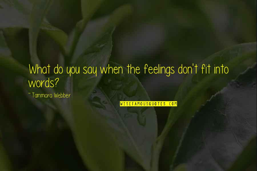 Hackers Love Quotes By Tammara Webber: What do you say when the feelings don't