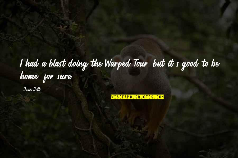 Had A Blast Quotes By Joan Jett: I had a blast doing the Warped Tour,