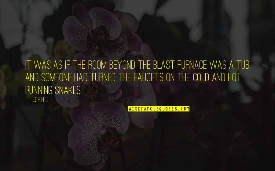 Had A Blast Quotes By Joe Hill: It was as if the room beyond the