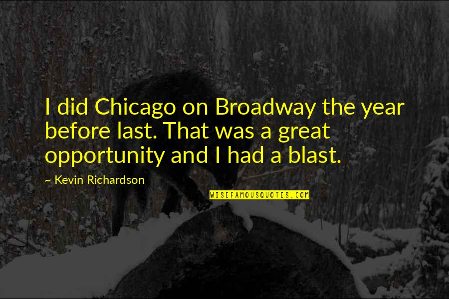 Had A Blast Quotes By Kevin Richardson: I did Chicago on Broadway the year before