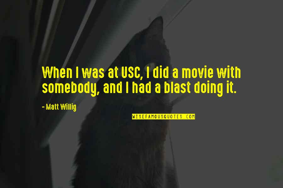 Had A Blast Quotes By Matt Willig: When I was at USC, I did a