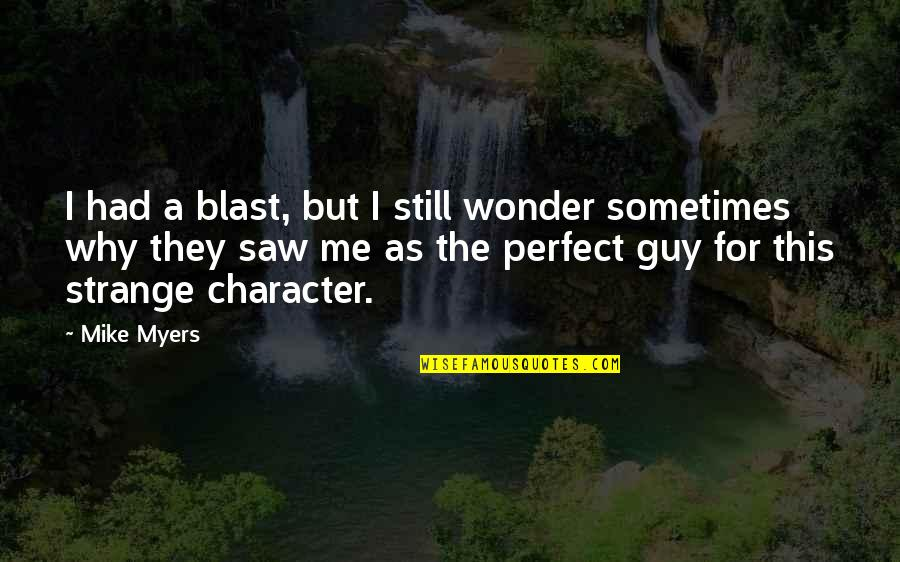 Had A Blast Quotes By Mike Myers: I had a blast, but I still wonder