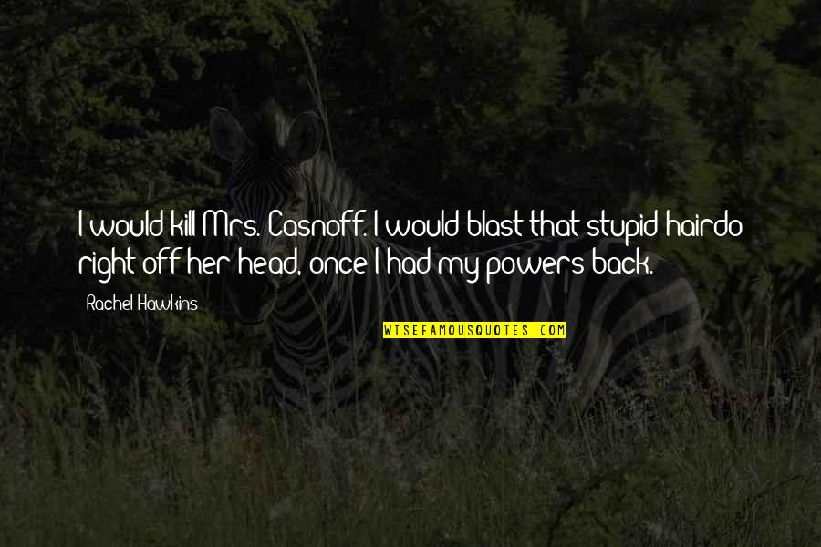 Had A Blast Quotes By Rachel Hawkins: I would kill Mrs. Casnoff. I would blast