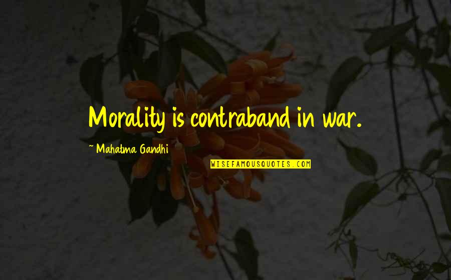 Had Enough Drama Quotes By Mahatma Gandhi: Morality is contraband in war.